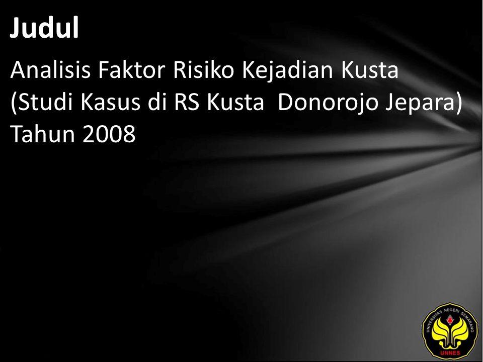 Judul Analisis Faktor Risiko Kejadian Kusta (Studi Kasus di RS Kusta Donorojo Jepara) Tahun 2008