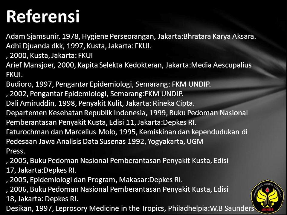 Referensi Adam Sjamsunir, 1978, Hygiene Perseorangan, Jakarta:Bhratara Karya Aksara. Adhi Djuanda dkk, 1997, Kusta, Jakarta: FKUI., 2000, Kusta, Jakar