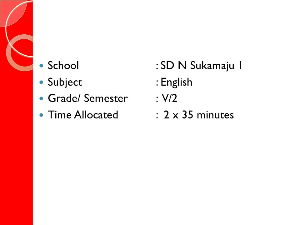 School : SD N Sukamaju 1 Subject : English Grade/ Semester: V/2 Time Allocated: 2 x 35 minutes