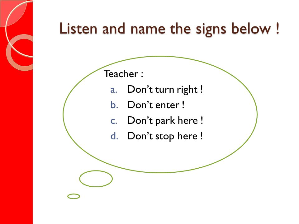 Listen and name the signs below . Teacher : a.Don't turn right .