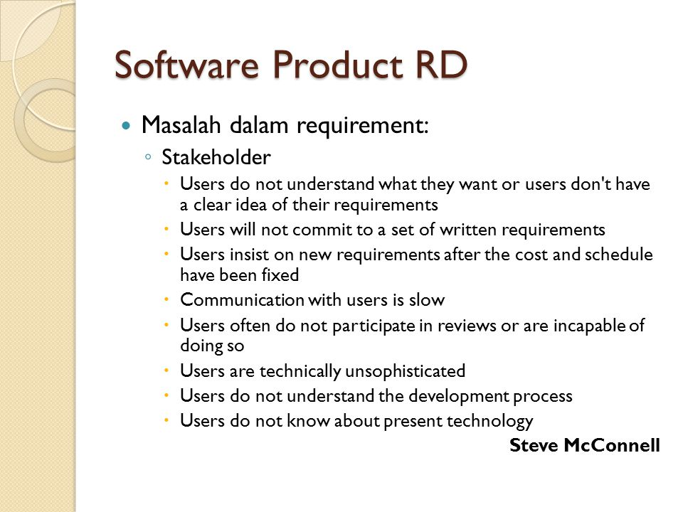 Masalah dalam requirement: ◦ Stakeholder  Users do not understand what they want or users don't have a clear idea of their requirements  Users will