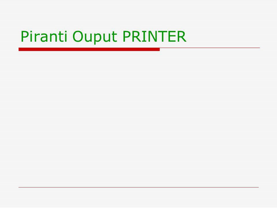 Printer  Printer; untuk membuat cetakan pada kertas  Teknologi Pencetakan/Printer: 1.