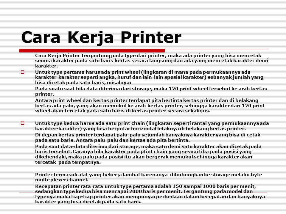 Cara Kerja Printer Cara Kerja Printer Tergantung pada type dari printer, maka ada printer yang bisa mencetak semua karakter pada satu baris kertas secara langsung dan ada yang mencetak karakter demi karakter.