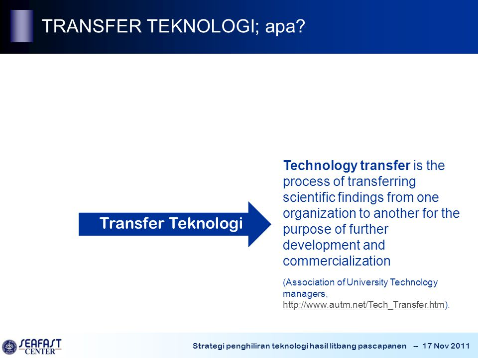 Strategi penghiliran teknologi hasil litbang pascapanen -- 17 Nov 2011 Technology transfer is the process of transferring scientific findings from one