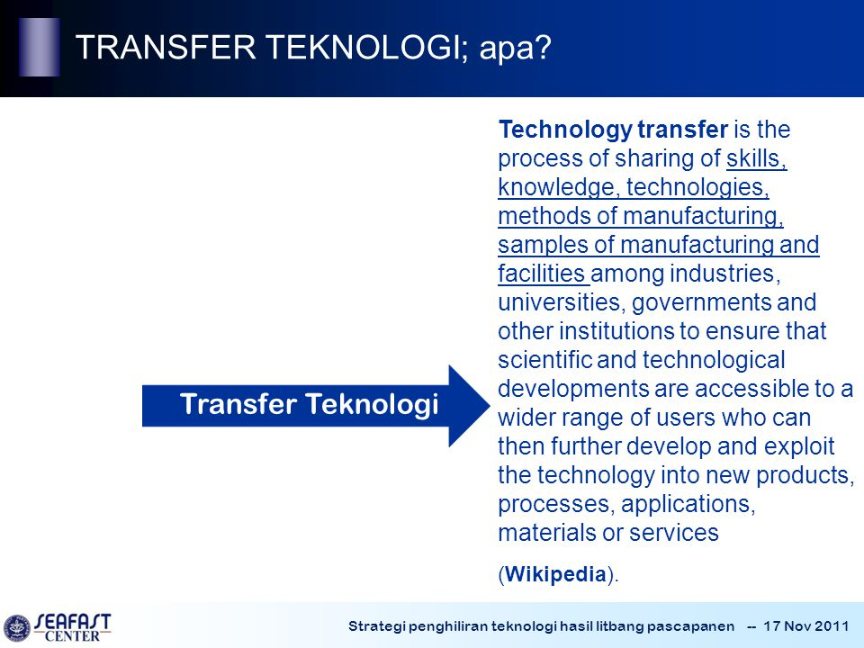 Strategi penghiliran teknologi hasil litbang pascapanen -- 17 Nov 2011 Technology transfer is the process of sharing of skills, knowledge, technologie
