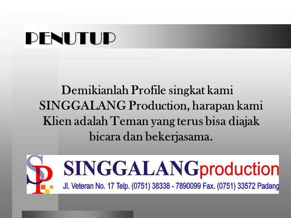 PENUTUP Demikianlah Profile singkat kami SINGGALANG Production, harapan kami Klien adalah Teman yang terus bisa diajak bicara dan bekerjasama.