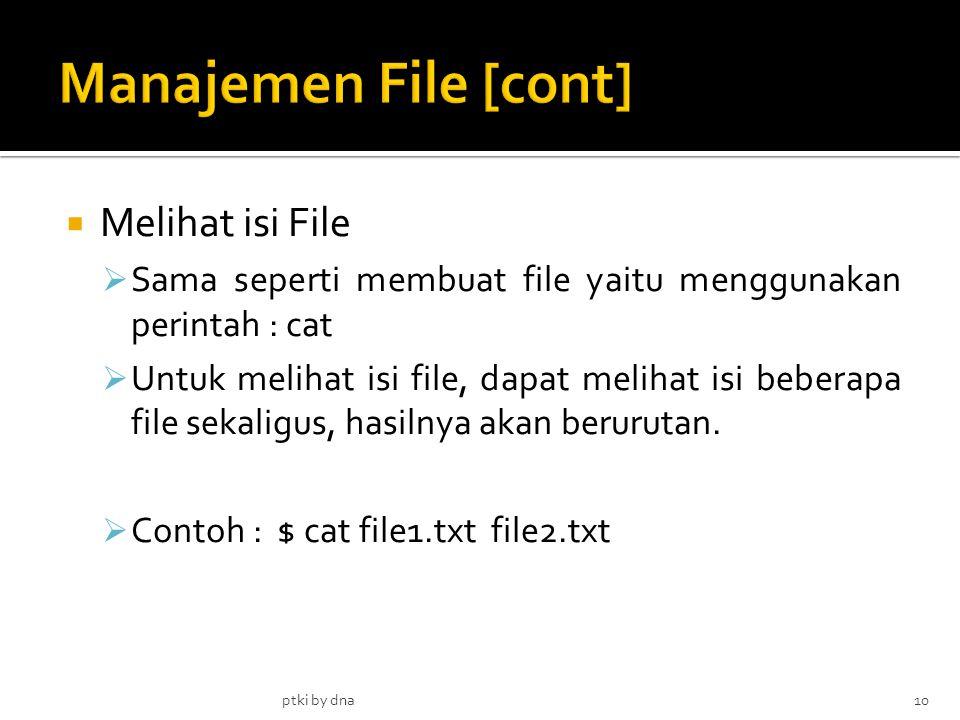  Melihat isi File  Sama seperti membuat file yaitu menggunakan perintah : cat  Untuk melihat isi file, dapat melihat isi beberapa file sekaligus, hasilnya akan berurutan.