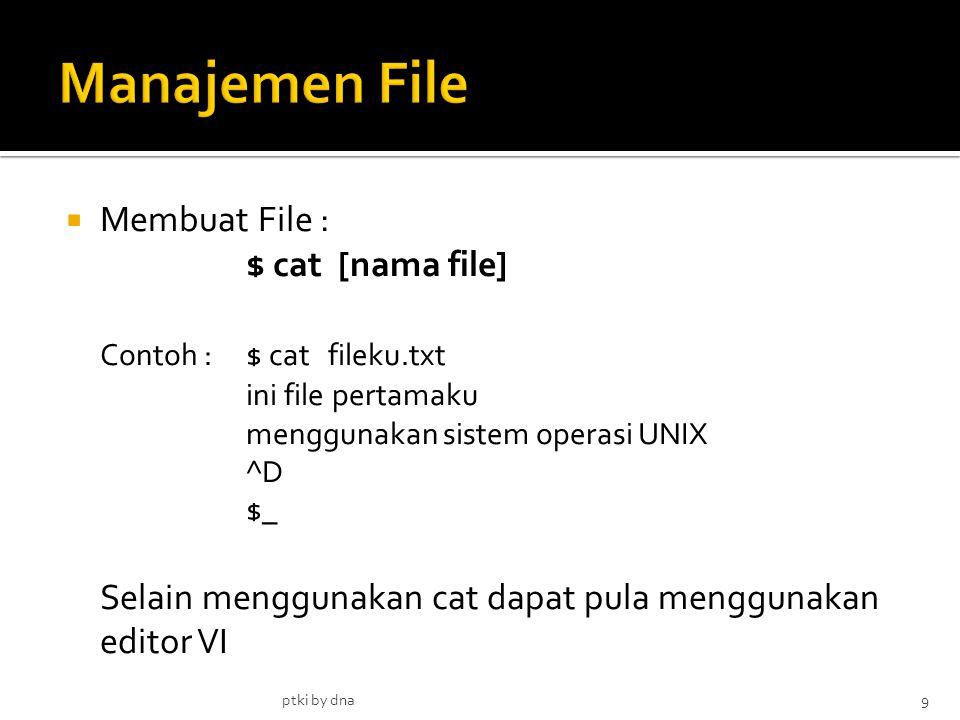  Membuat File : $ cat [nama file] Contoh :$ cat fileku.txt ini file pertamaku menggunakan sistem operasi UNIX ^D $_ Selain menggunakan cat dapat pula menggunakan editor VI ptki by dna9