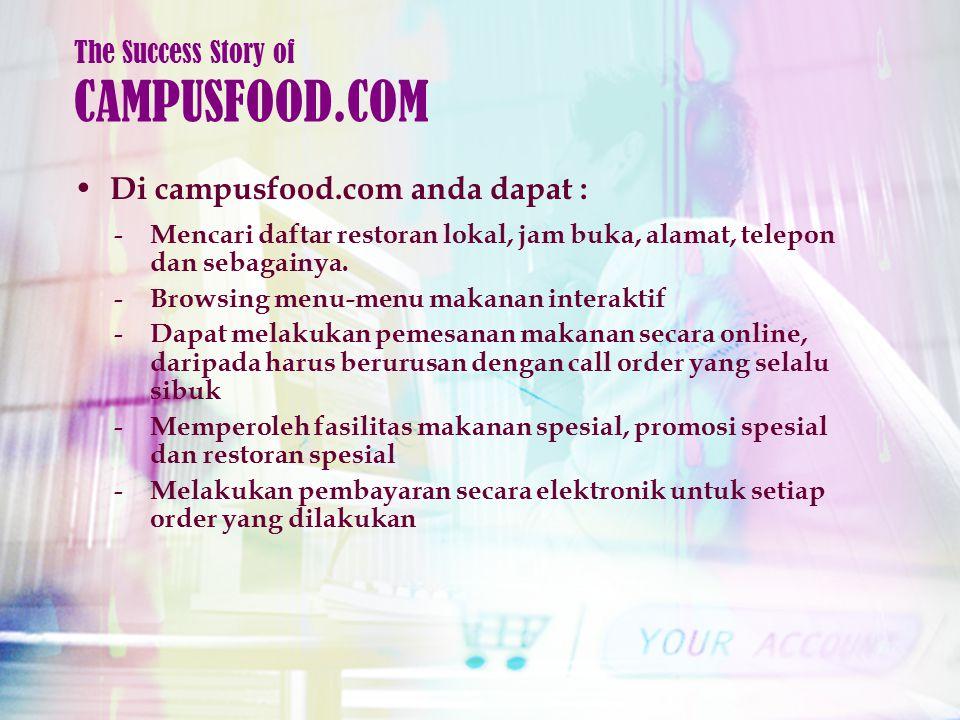 Di campusfood.com anda dapat : The Success Story of CAMPUSFOOD.COM - Mencari daftar restoran lokal, jam buka, alamat, telepon dan sebagainya.