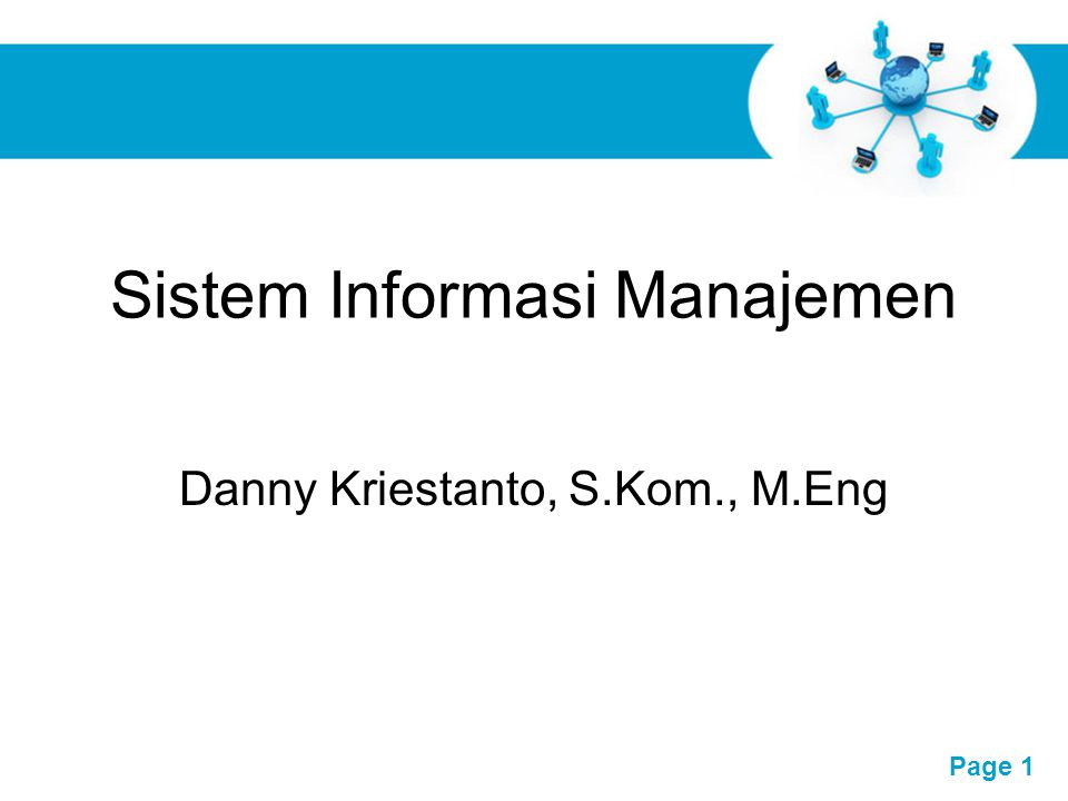 Free Powerpoint Templates Page 1 Sistem Informasi Manajemen Danny Kriestanto, S.Kom., M.Eng