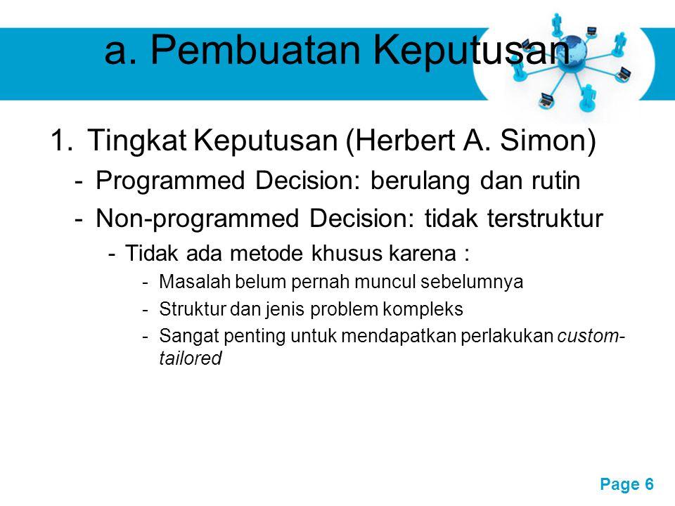 Free Powerpoint Templates Page 6 a. Pembuatan Keputusan 1.Tingkat Keputusan (Herbert A. Simon) -Programmed Decision: berulang dan rutin -Non-programme