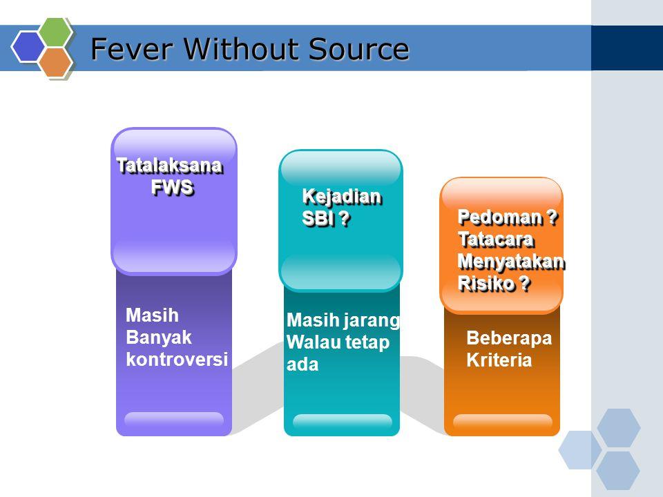 Fever Without Source Masih Banyak kontroversi Tatalaksana FWS FWSTatalaksana Beberapa Kriteria Pedoman ? TatacaraMenyatakan Risiko ? Pedoman ? Tatacar