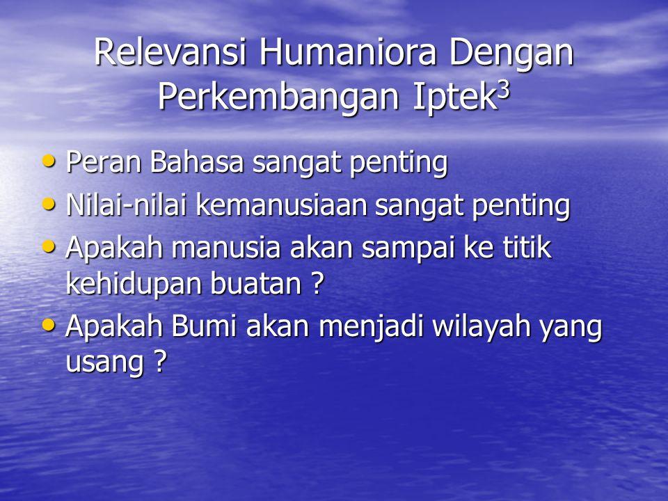 Relevansi Humaniora Dengan Perkembangan Iptek 3 Peran Bahasa sangat penting Peran Bahasa sangat penting Nilai-nilai kemanusiaan sangat penting Nilai-n