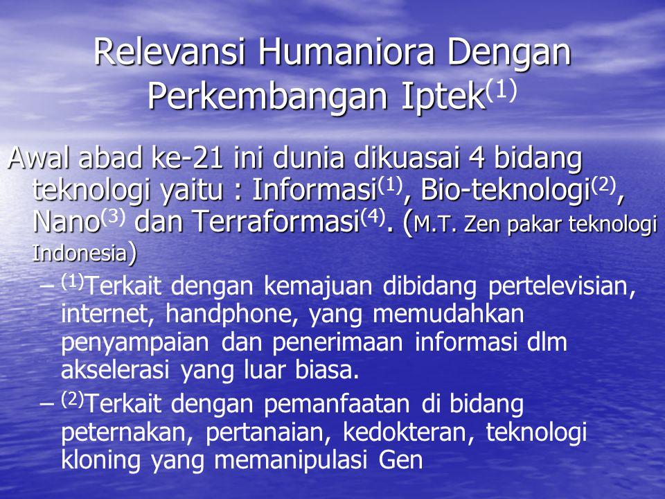 Relevansi Humaniora Dengan Perkembangan Iptek Relevansi Humaniora Dengan Perkembangan Iptek (1) Awal abad ke-21 ini dunia dikuasai 4 bidang teknologi