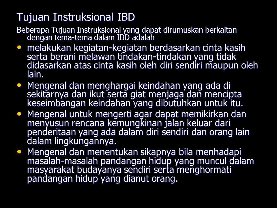 Tujuan Instruksional IBD Beberapa Tujuan Instruksional yang dapat dirumuskan berkaitan dengan tema-tema dalam IBD adalah melakukan kegiatan-kegiatan b