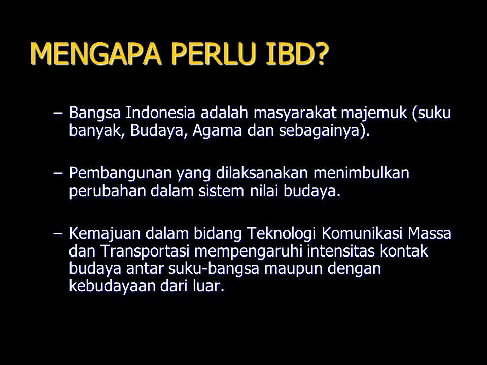 MENGAPA PERLU IBD? –Bangsa Indonesia adalah masyarakat majemuk (suku banyak, Budaya, Agama dan sebagainya). –Pembangunan yang dilaksanakan menimbulkan