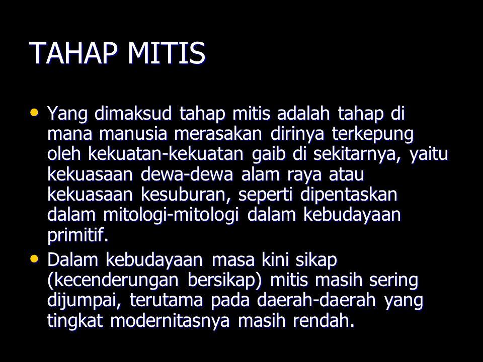 TAHAP MITIS Yang dimaksud tahap mitis adalah tahap di mana manusia merasakan dirinya terkepung oleh kekuatan-kekuatan gaib di sekitarnya, yaitu kekuas