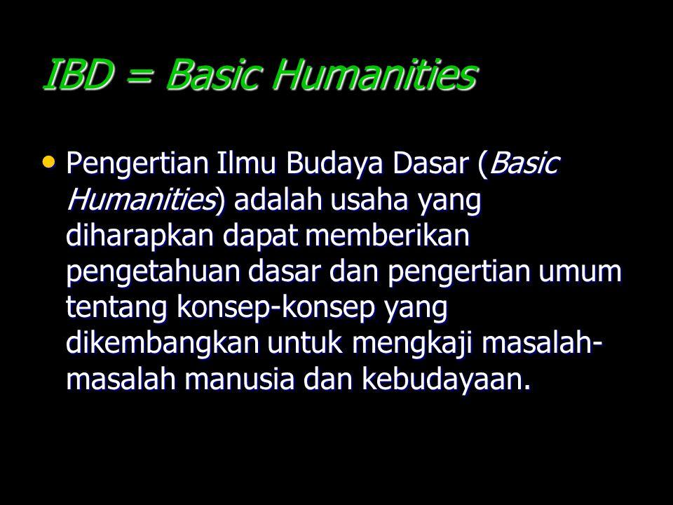 IBD = Basic Humanities Pengertian Ilmu Budaya Dasar (Basic Humanities) adalah usaha yang diharapkan dapat memberikan pengetahuan dasar dan pengertian