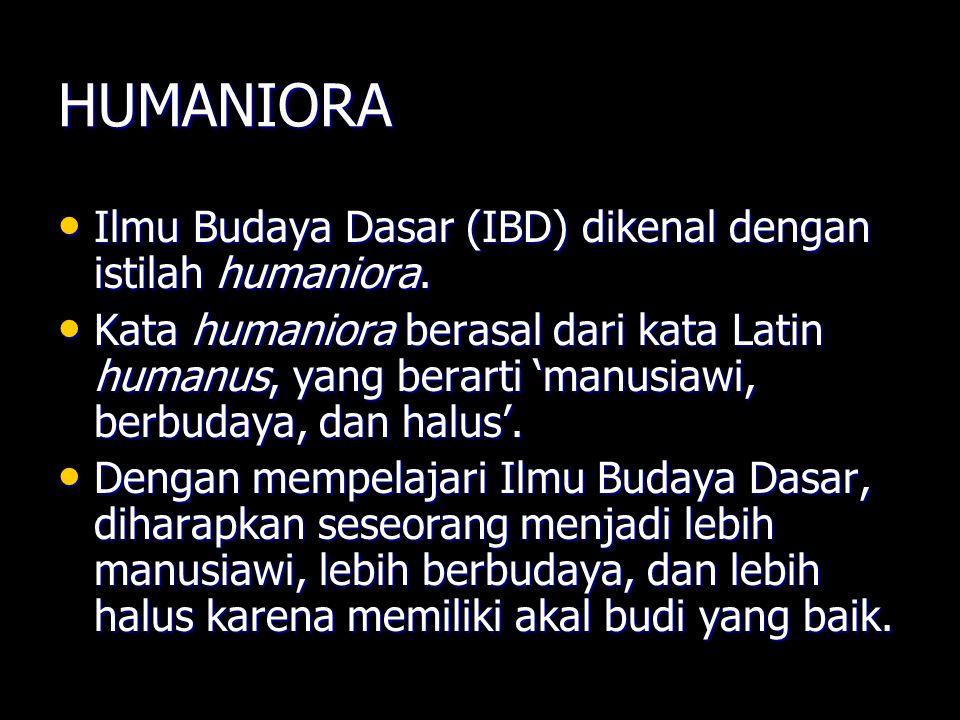 HUMANIORA Ilmu Budaya Dasar (IBD) dikenal dengan istilah humaniora. Ilmu Budaya Dasar (IBD) dikenal dengan istilah humaniora. Kata humaniora berasal d