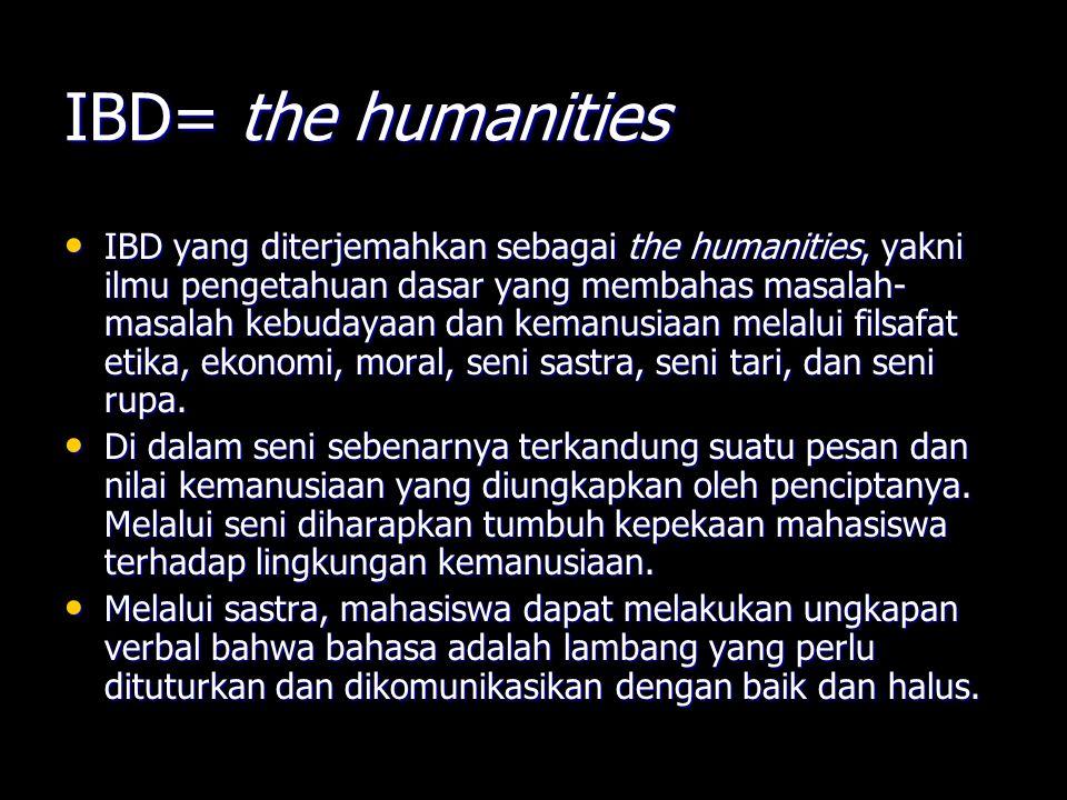 IBD= the humanities IBD yang diterjemahkan sebagai the humanities, yakni ilmu pengetahuan dasar yang membahas masalah- masalah kebudayaan dan kemanusi