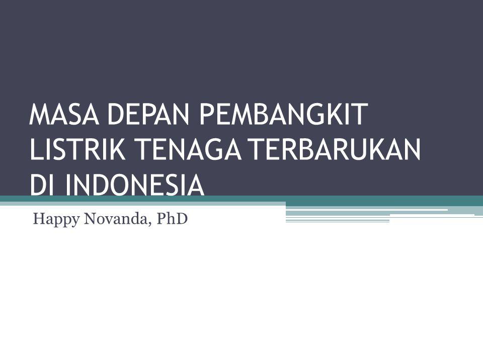 MASA DEPAN PEMBANGKIT LISTRIK TENAGA TERBARUKAN DI INDONESIA Happy Novanda, PhD