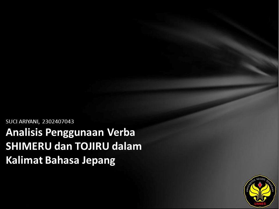 Identitas Mahasiswa - NAMA : SUCI ARIYANI - NIM : 2302407043 - PRODI : Pendidikan Bahasa Jepang - JURUSAN : BAHASA & SASTRA ASING - FAKULTAS : Bahasa dan Seni - EMAIL : last_rain pada domain rocketmail.com - PEMBIMBING 1 : Ai Sumirah Setiawati, S.