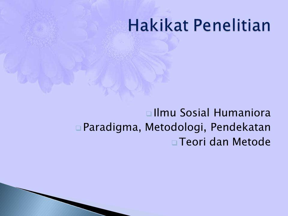 Ilmu Sosial Humaniora  Paradigma, Metodologi, Pendekatan  Teori dan Metode