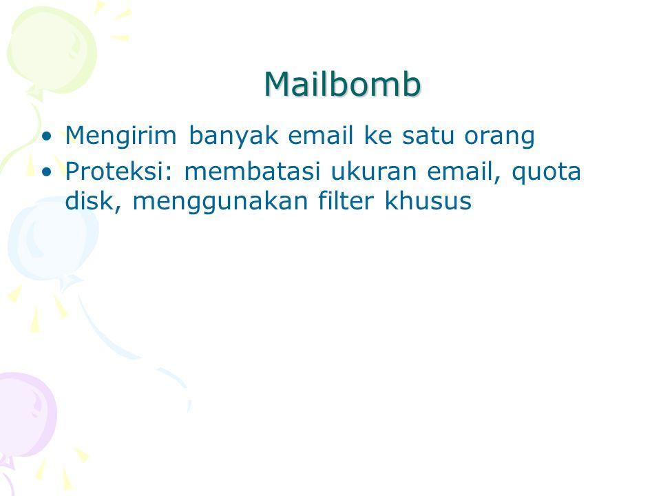 Mailbomb Mengirim banyak email ke satu orang Proteksi: membatasi ukuran email, quota disk, menggunakan filter khusus