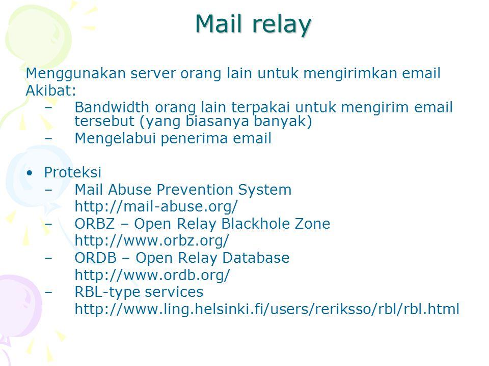 Mail relay Menggunakan server orang lain untuk mengirimkan email Akibat: – Bandwidth orang lain terpakai untuk mengirim email tersebut (yang biasanya