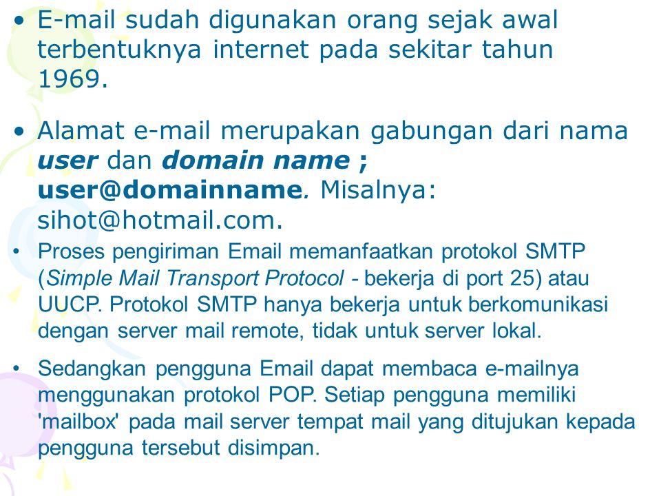 E-mail sudah digunakan orang sejak awal terbentuknya internet pada sekitar tahun 1969. Alamat e-mail merupakan gabungan dari nama user dan domain name