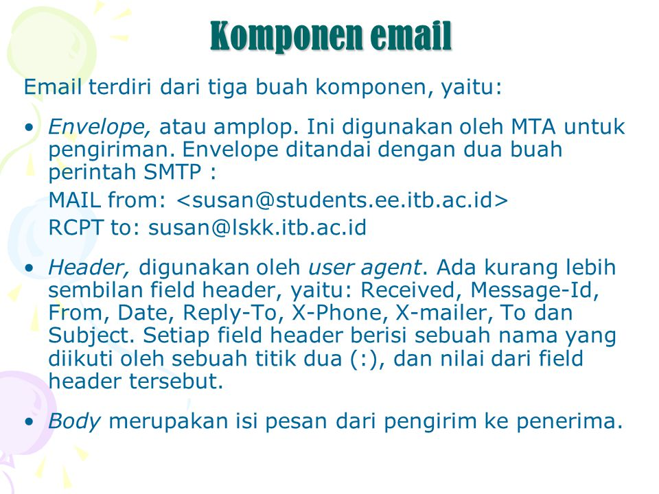 Contoh email header – body From: Jimmy To: Anton References: Subject: Re: Tanya mengenai workshop PC Plus Date: Wed, 22 Jun 2005 11:01:01 +0700