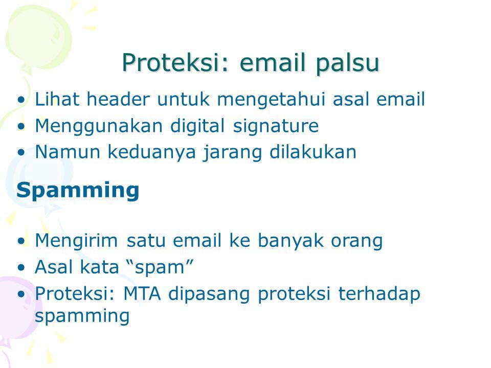 Proteksi: email palsu Lihat header untuk mengetahui asal email Menggunakan digital signature Namun keduanya jarang dilakukan Spamming Mengirim satu em