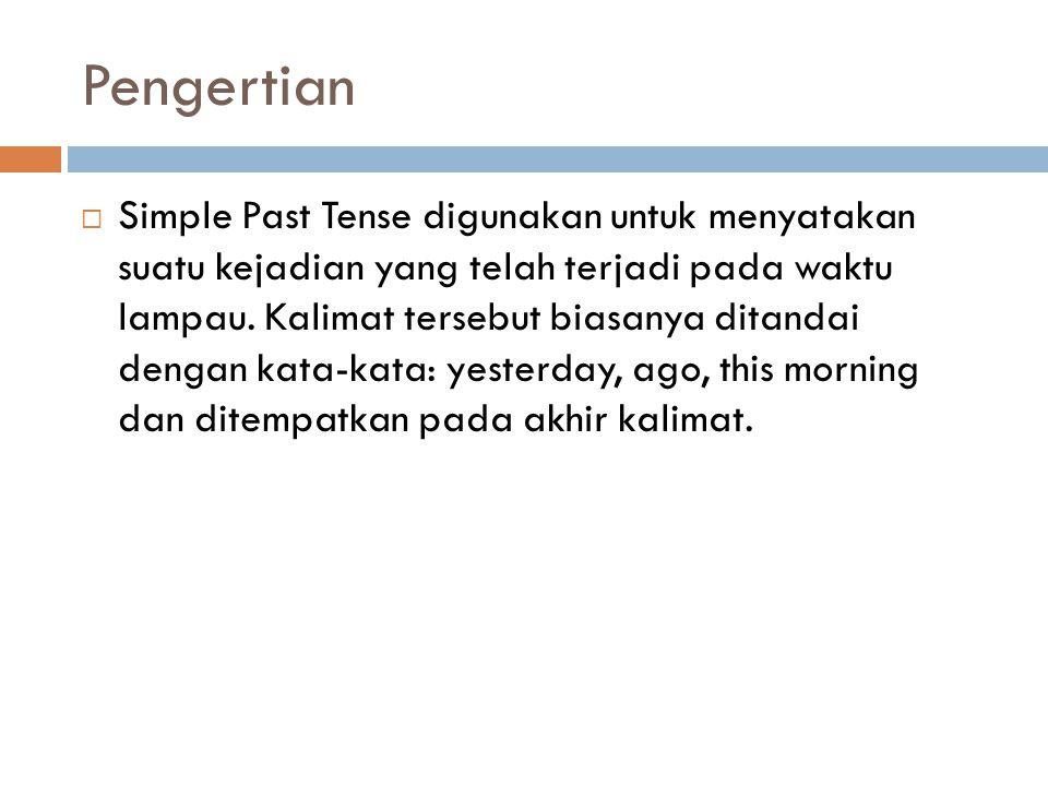 Rumus Simple Past Tense yang Menggunakan Kata Kerja  (+) S + Verb2 + Objek + …  (-) S + did + not + Verb1 + Objek + …  (?) Did + S + Verb1 + Objek + … Contoh (+) I went to Jakarta yesterday.
