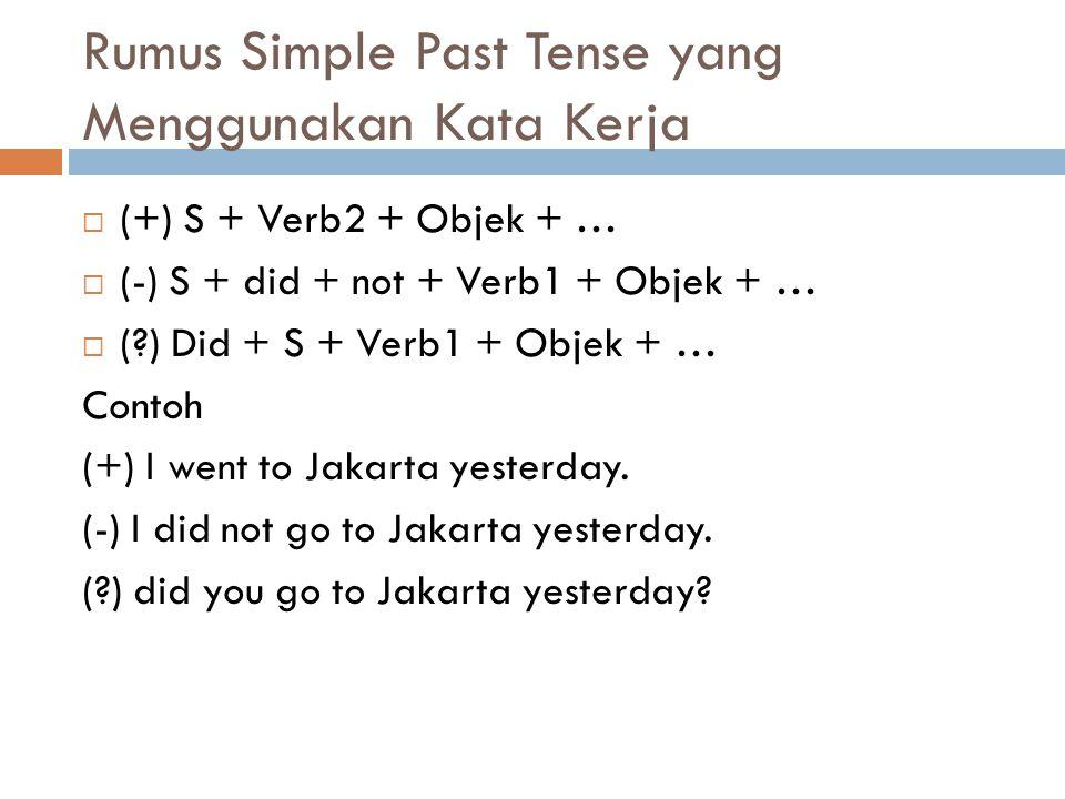 Rumus Simple Past Tense yang Menggunakan Kata Kerja  (+) S + Verb2 + Objek + …  (-) S + did + not + Verb1 + Objek + …  (?) Did + S + Verb1 + Objek