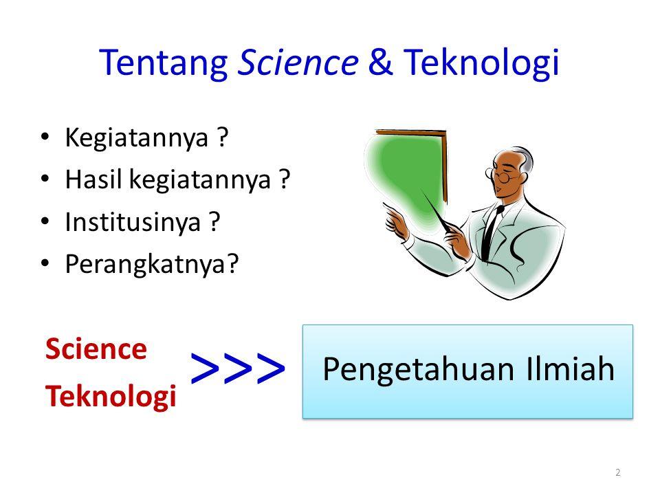 Pengetahuan Pengetahuan adalah Himpunan informasi mengenai hal-hal yang diketahui Pengetahuan ilmiah adalah subset dari Pengetahuan Sains dan Teknologi adalah himpunan informasi yang merupakan bagian dari Pengetahuan Ilmiah 3