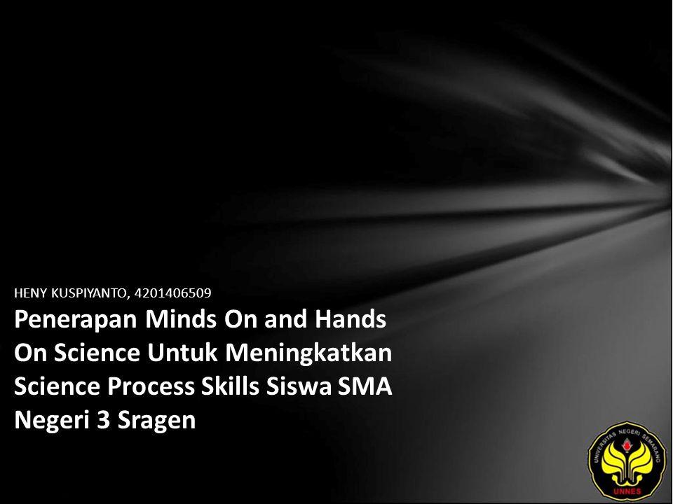 HENY KUSPIYANTO, 4201406509 Penerapan Minds On and Hands On Science Untuk Meningkatkan Science Process Skills Siswa SMA Negeri 3 Sragen