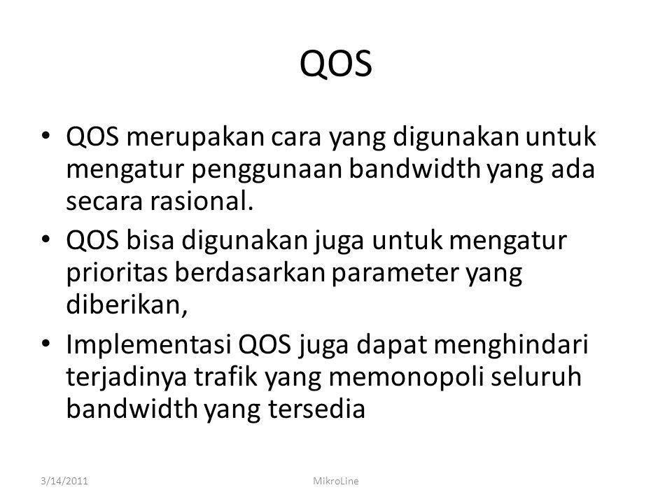 QOS QOS merupakan cara yang digunakan untuk mengatur penggunaan bandwidth yang ada secara rasional.