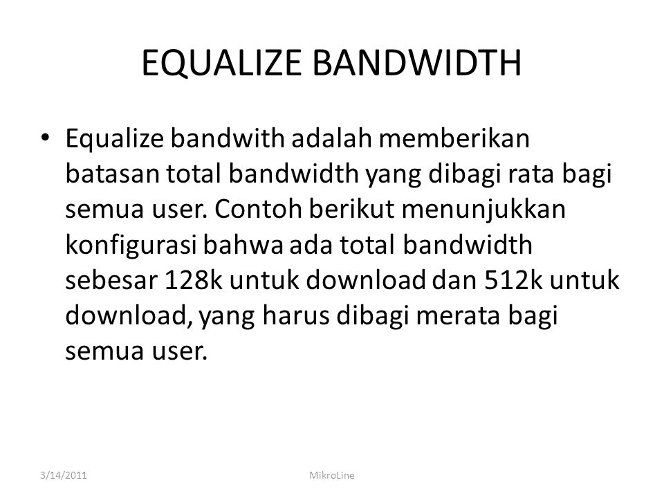 EQUALIZE BANDWIDTH Equalize bandwith adalah memberikan batasan total bandwidth yang dibagi rata bagi semua user.