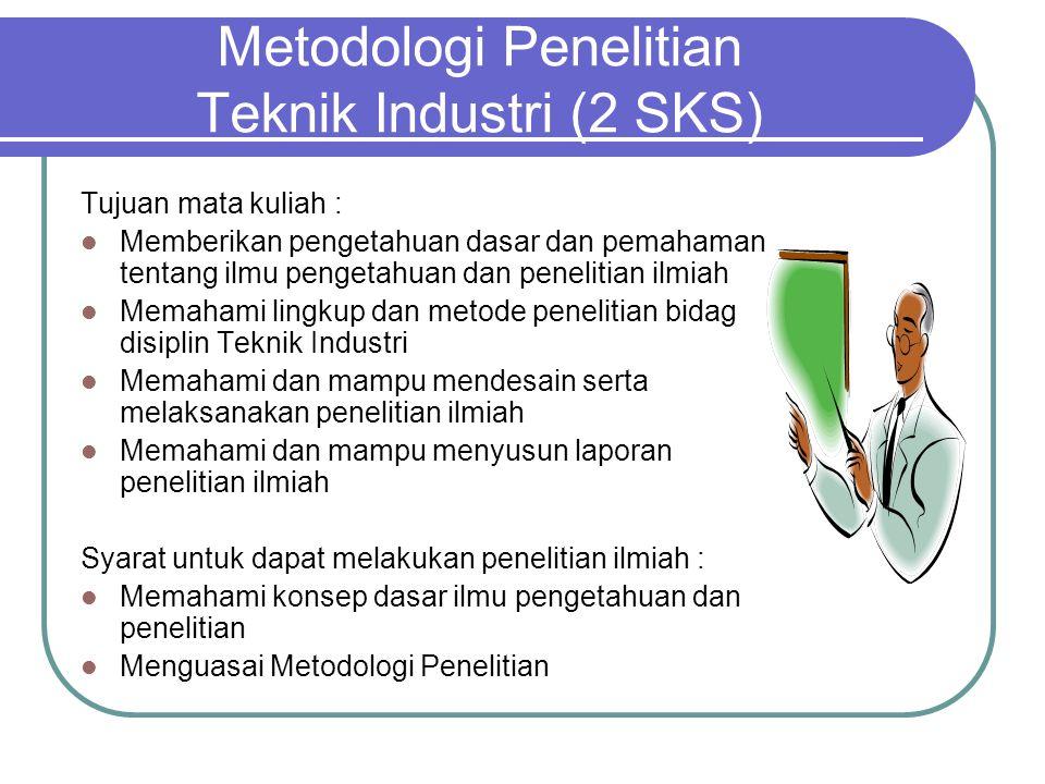 Metodologi Penelitian Teknik Industri (2 SKS) Tujuan mata kuliah : Memberikan pengetahuan dasar dan pemahaman tentang ilmu pengetahuan dan penelitian