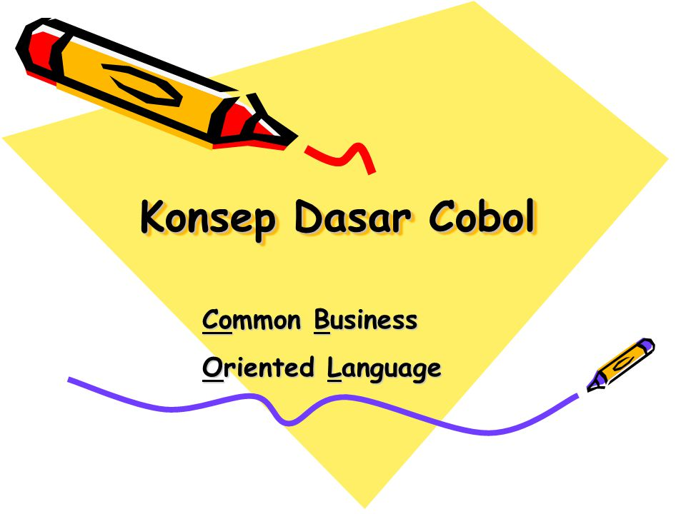 Konsep Dasar Cobol Common Business Common Business Oriented Language Oriented Language