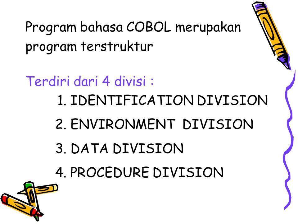 Program bahasa COBOL merupakan program terstruktur Terdiri dari 4 divisi : 1. IDENTIFICATION DIVISION 2. ENVIRONMENT DIVISION 3. DATA DIVISION 4. PROC