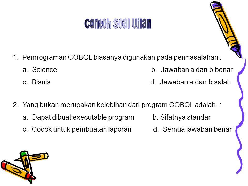 1.Pemrograman COBOL biasanya digunakan pada permasalahan : a. Science b. Jawaban a dan b benar c. Bisnis d. Jawaban a dan b salah 2. Yang bukan merupa
