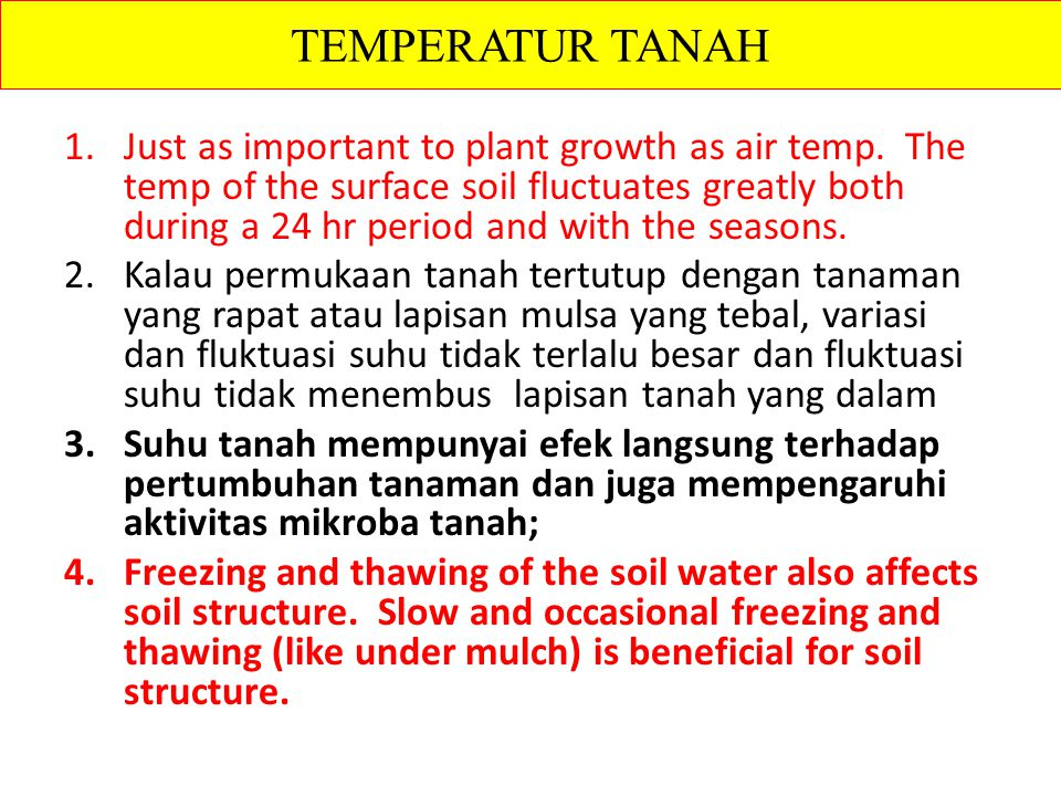 1.Just as important to plant growth as air temp. The temp of the surface soil fluctuates greatly both during a 24 hr period and with the seasons. 2.Ka