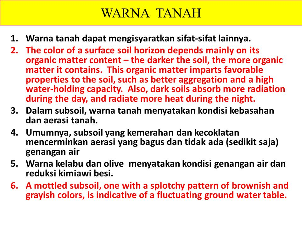 1.Warna tanah dapat mengisyaratkan sifat-sifat lainnya. 2.The color of a surface soil horizon depends mainly on its organic matter content – the darke