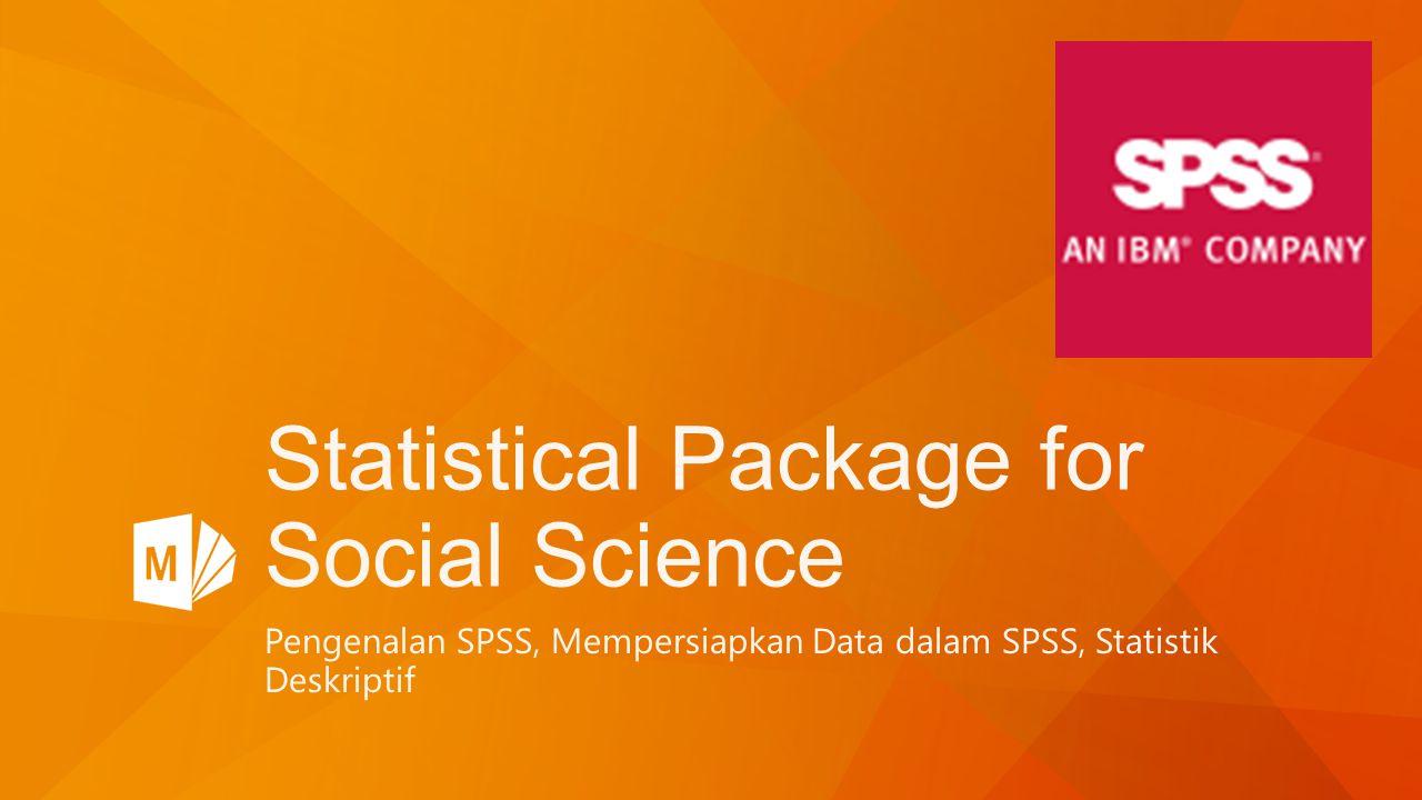 Statistical Package for Social Science Pengenalan SPSS, Mempersiapkan Data dalam SPSS, Statistik Deskriptif