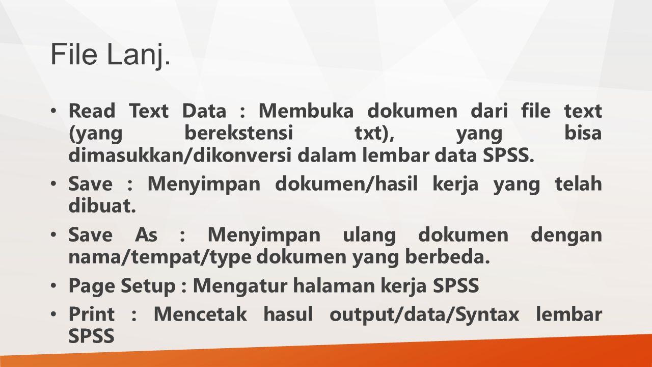 File Lanj. Read Text Data : Membuka dokumen dari file text (yang berekstensi txt), yang bisa dimasukkan/dikonversi dalam lembar data SPSS. Save : Meny