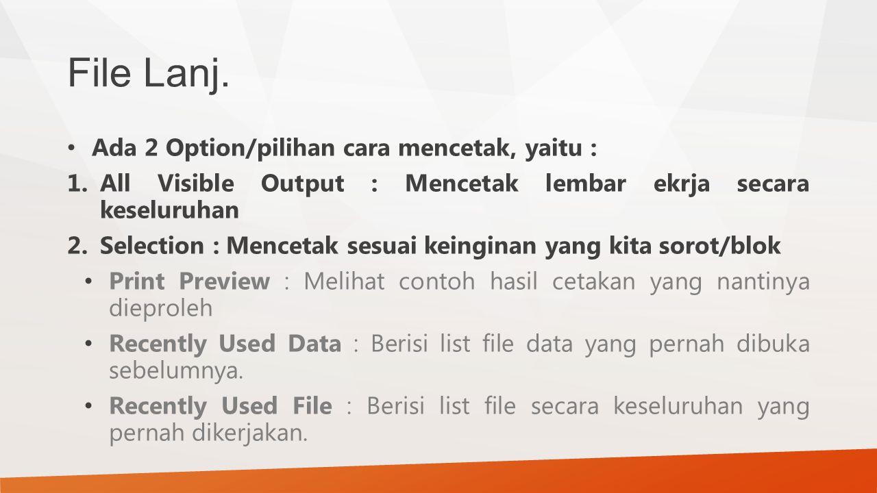 File Lanj. Ada 2 Option/pilihan cara mencetak, yaitu : 1.All Visible Output : Mencetak lembar ekrja secara keseluruhan 2.Selection : Mencetak sesuai k
