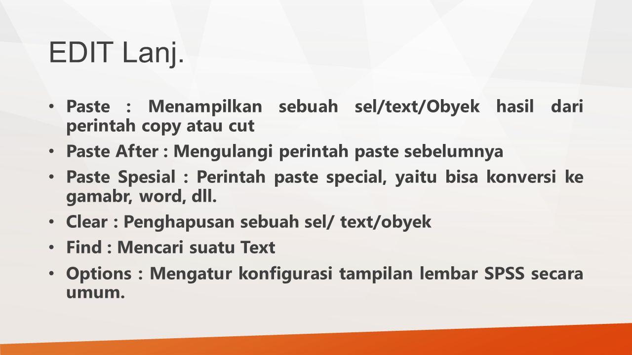 EDIT Lanj. Paste : Menampilkan sebuah sel/text/Obyek hasil dari perintah copy atau cut Paste After : Mengulangi perintah paste sebelumnya Paste Spesia