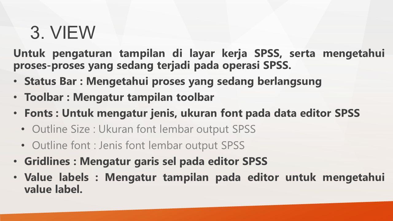 Untuk pengaturan tampilan di layar kerja SPSS, serta mengetahui proses-proses yang sedang terjadi pada operasi SPSS. Status Bar : Mengetahui proses ya