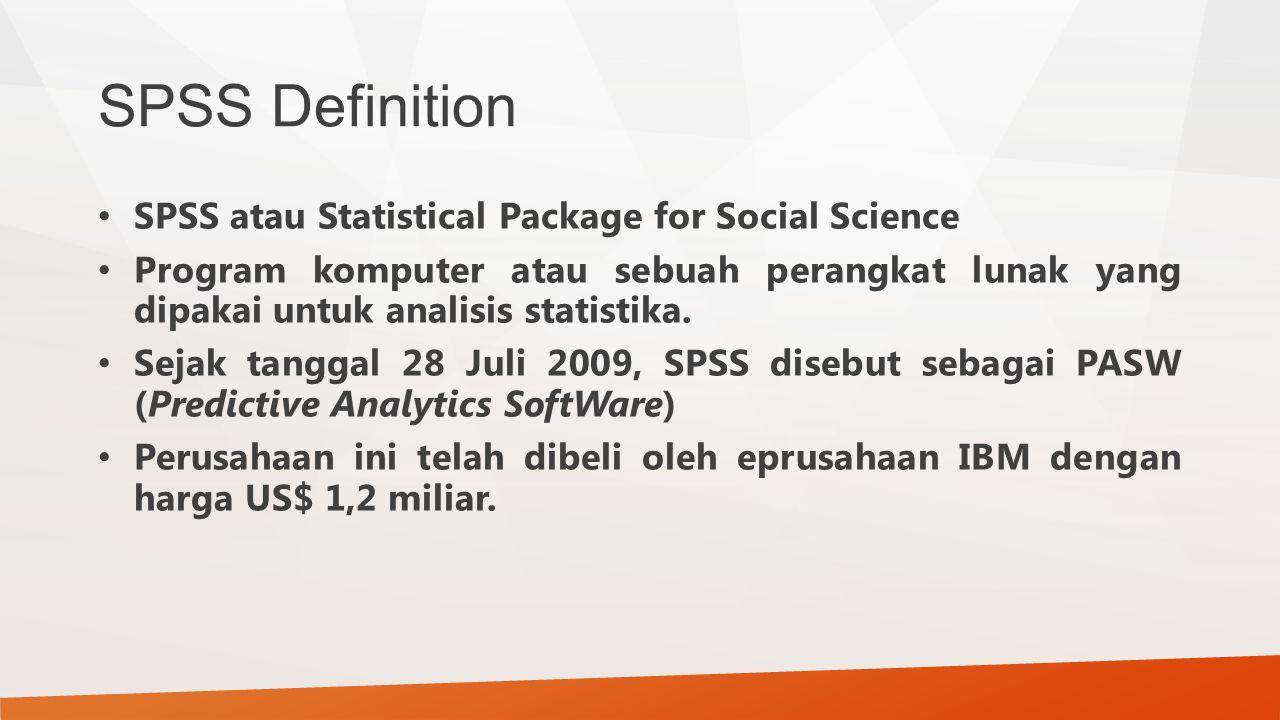 SPSS Definition SPSS atau Statistical Package for Social Science Program komputer atau sebuah perangkat lunak yang dipakai untuk analisis statistika.